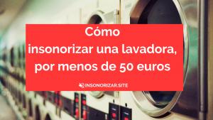 Cómo insonorizar una lavadora, por menos de 50 euros